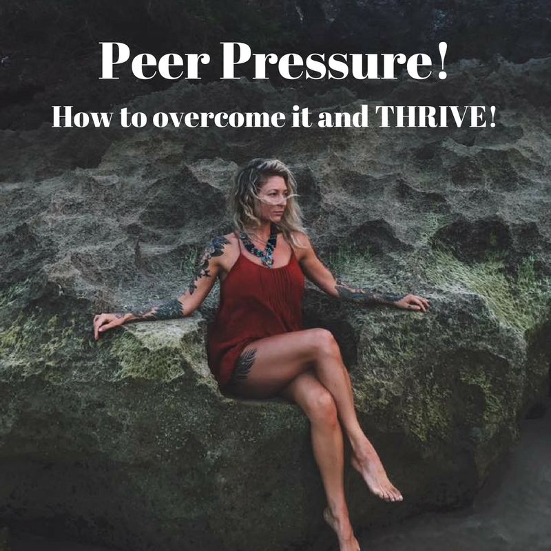 Peer Pressure! How to overcome and Thrive!