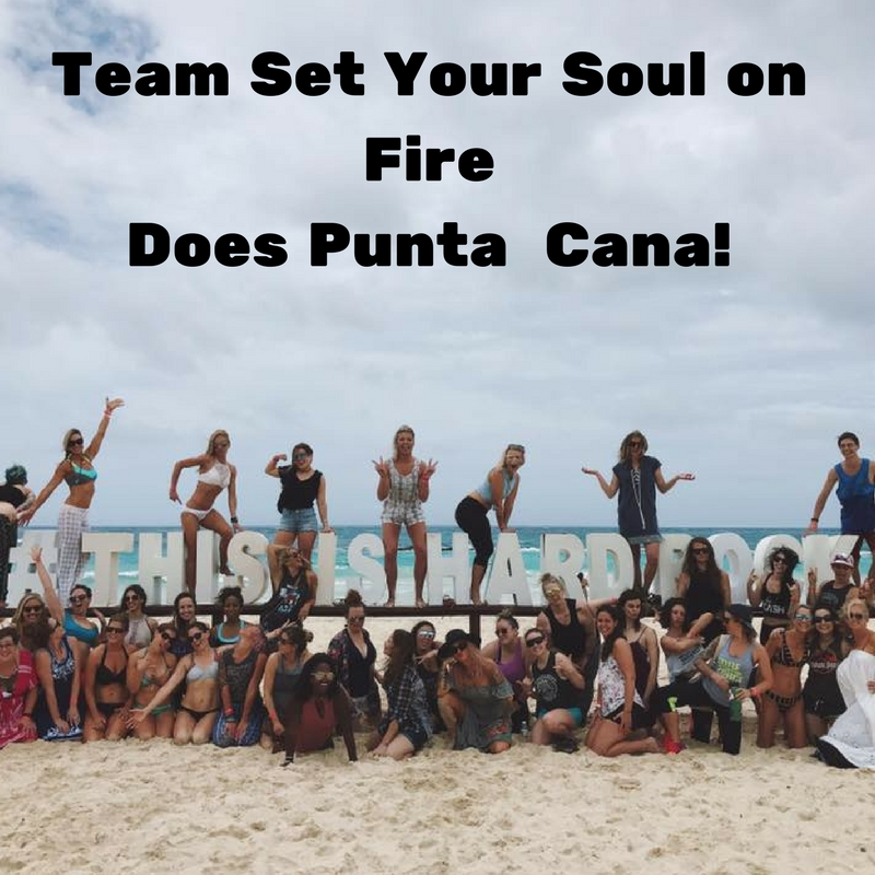 Team SET YOUR SOUL ON FIRE does Punta Cana!