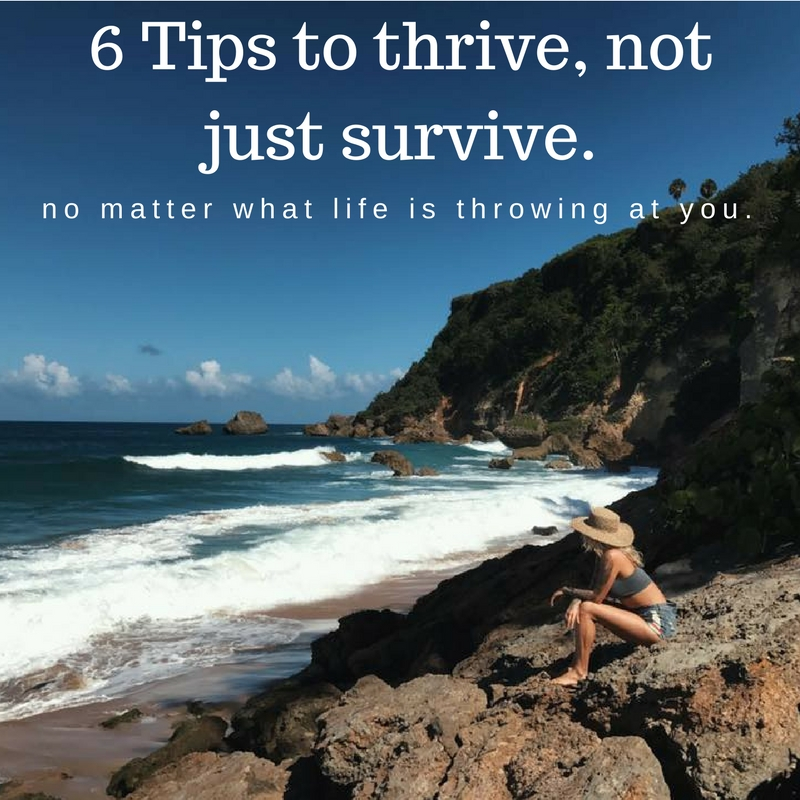 6 Tips to thrive, not just survive.